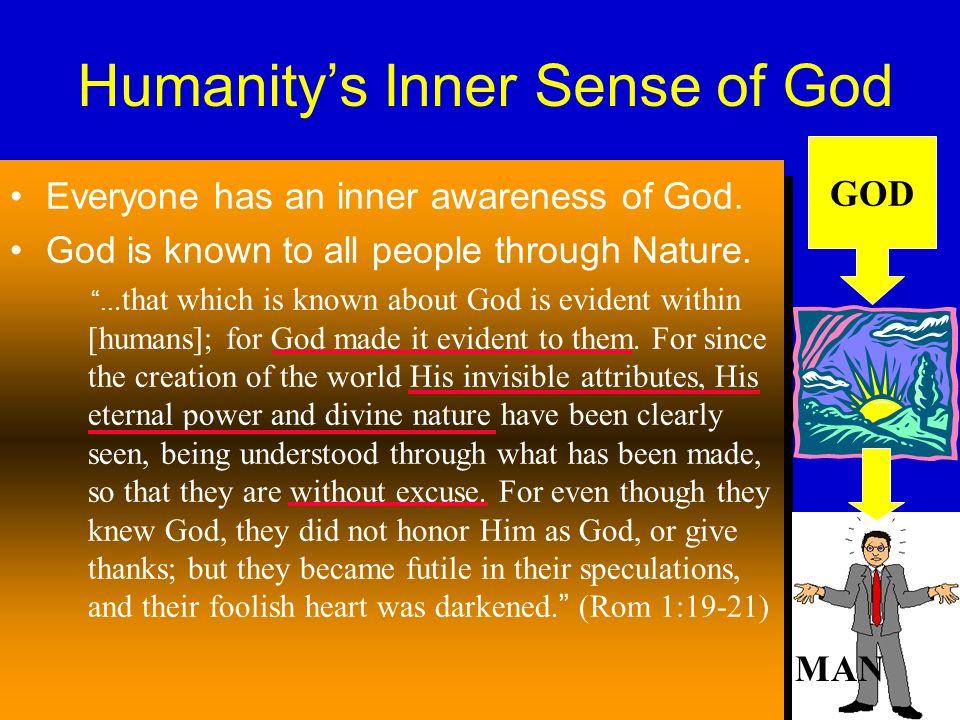 Humanitys Inner Sense of God Everyone has an inner awareness of God.
