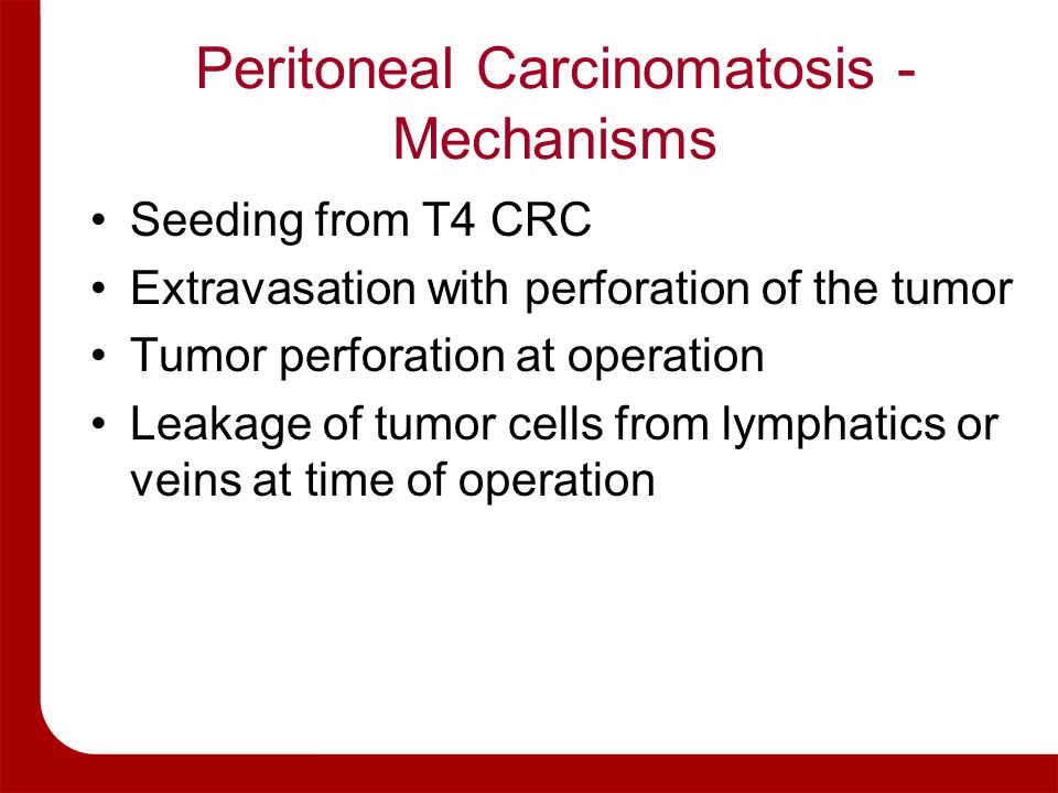 Peritoneal Carcinomatosis - Mechanisms Seeding from T4 CRC Extravasation with perforation of the tumor Tumor perforation at operation Leakage of tumor