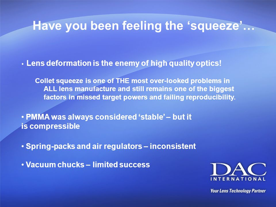 Have you been feeling the squeeze… Lens deformation is the enemy of high quality optics! Collet squeeze is one of THE most over-looked problems in ALL