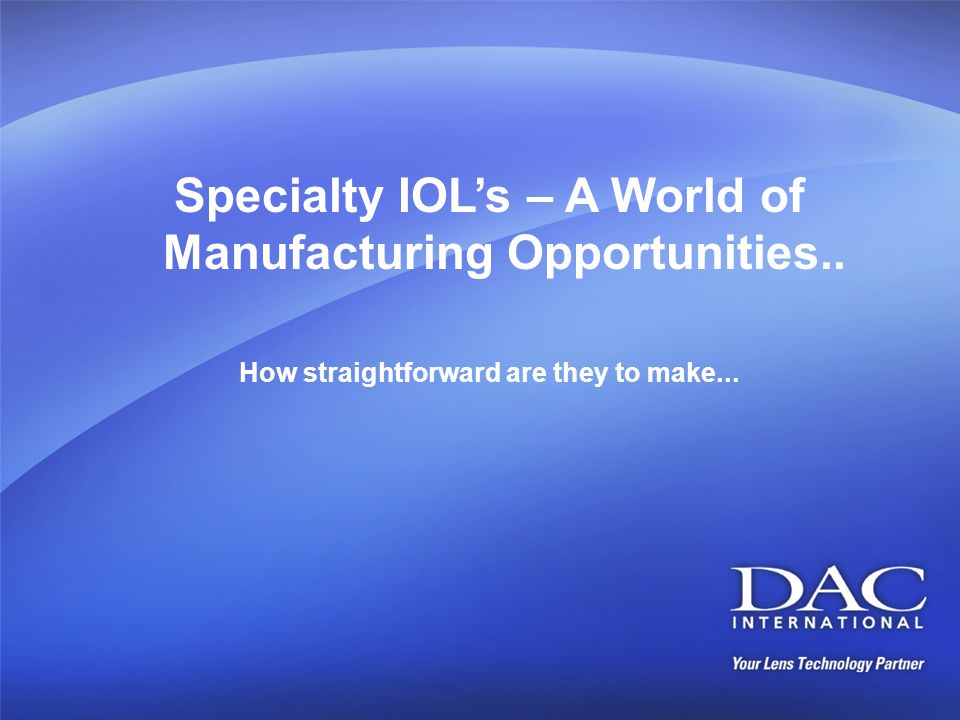 Specialty IOLs – A World of Manufacturing Opportunities.. How straightforward are they to make...