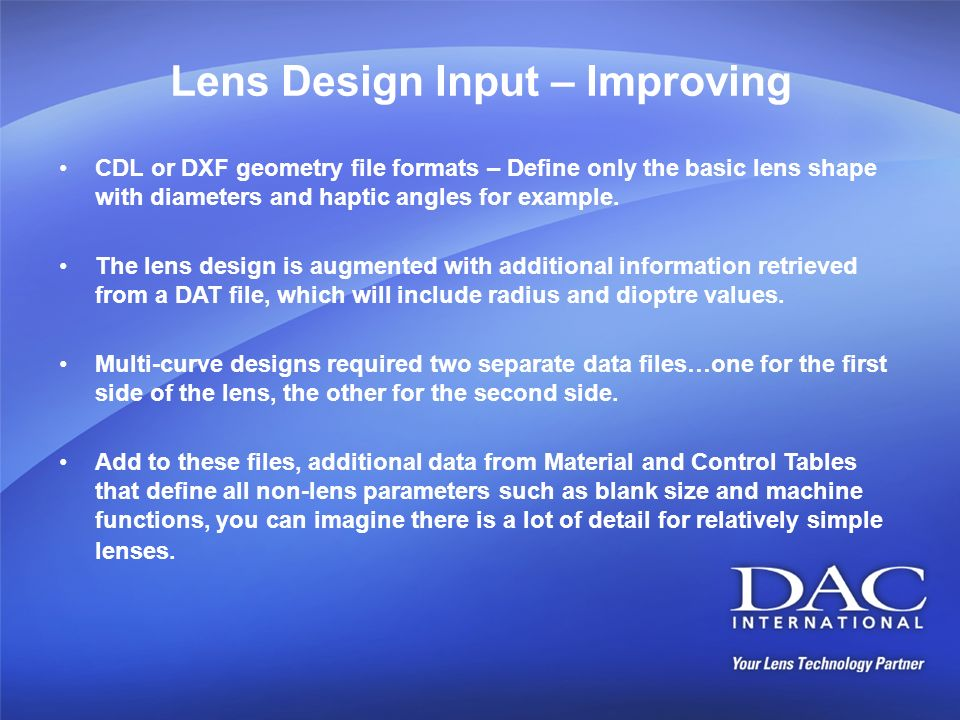 Lens Design Input – Improving CDL or DXF geometry file formats – Define only the basic lens shape with diameters and haptic angles for example. The le