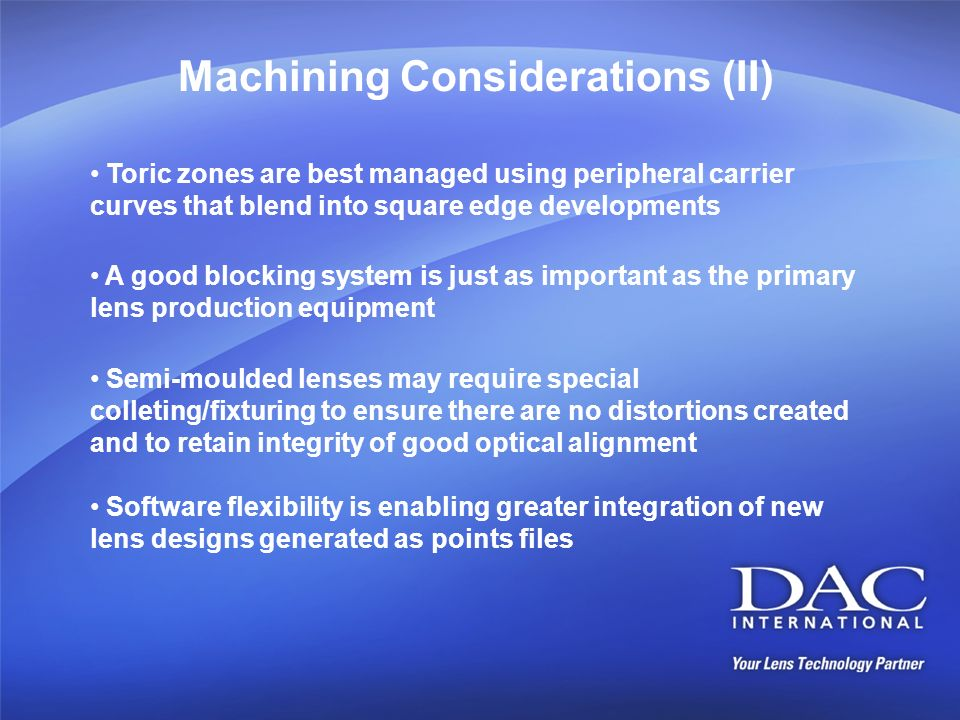 Machining Considerations (II) Toric zones are best managed using peripheral carrier curves that blend into square edge developments A good blocking sy