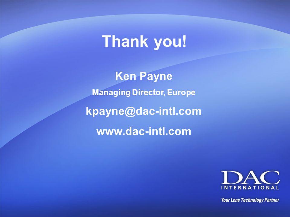 Thank you! Ken Payne Managing Director, Europe kpayne@dac-intl.com www.dac-intl.com