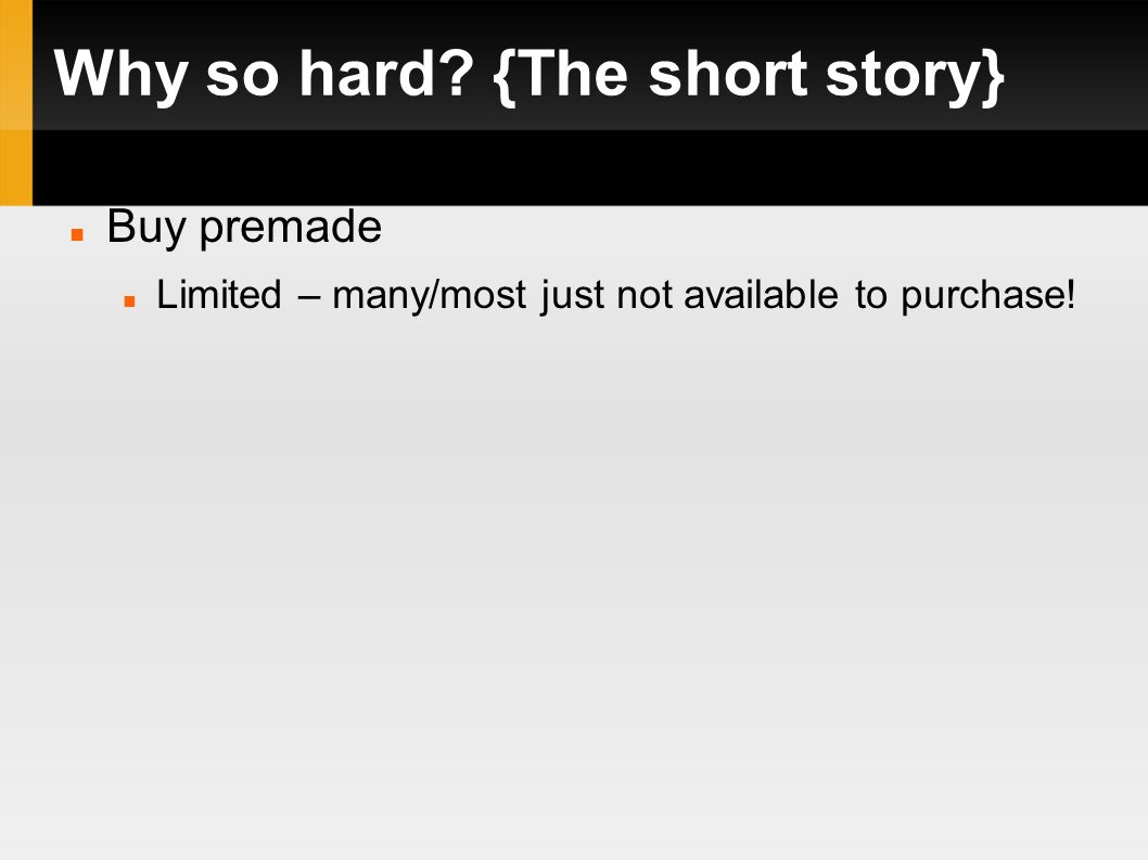 Why so hard? {The short story} Buy premade Limited – many/most just not available to purchase!
