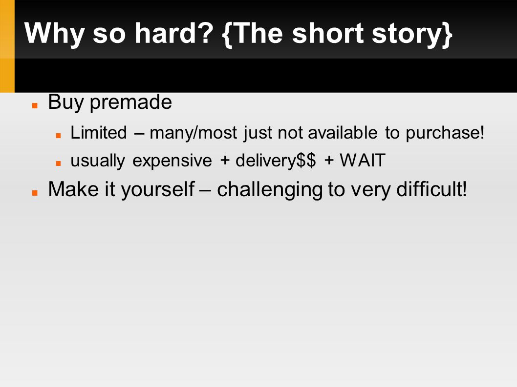 Why so hard? {The short story} Buy premade Limited – many/most just not available to purchase! usually expensive + delivery$$ + WAIT Make it yourself