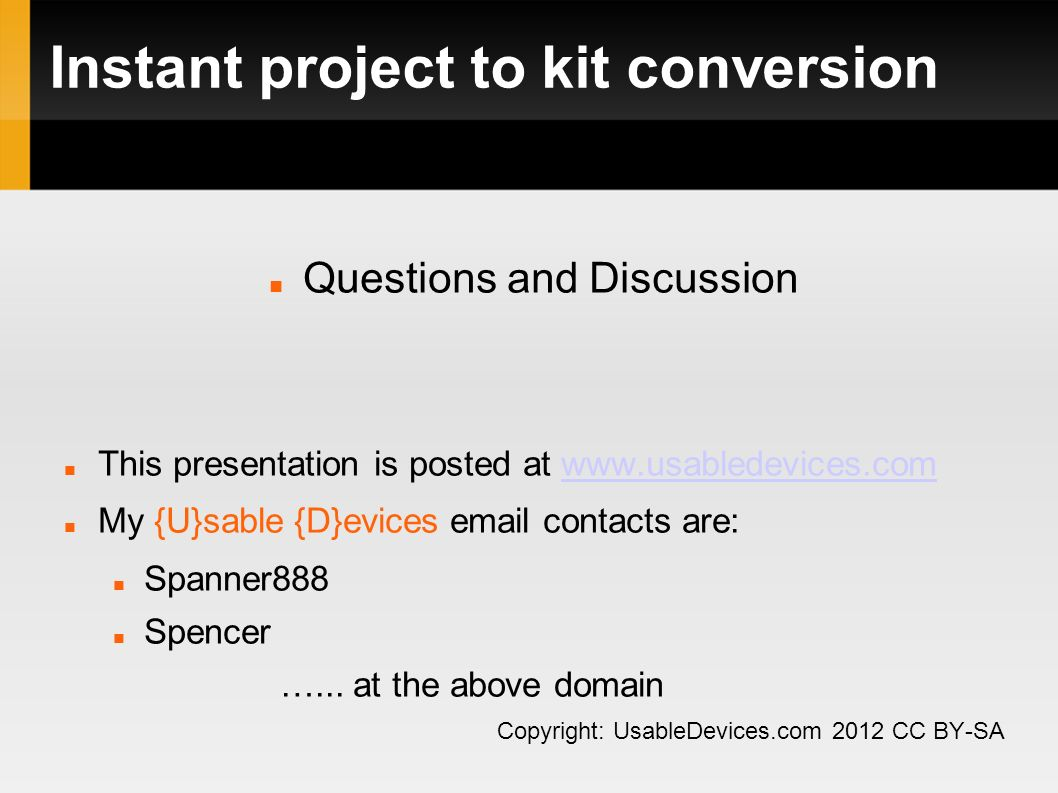 Instant project to kit conversion Questions and Discussion This presentation is posted at www.usabledevices.comwww.usabledevices.com My {U}sable {D}ev