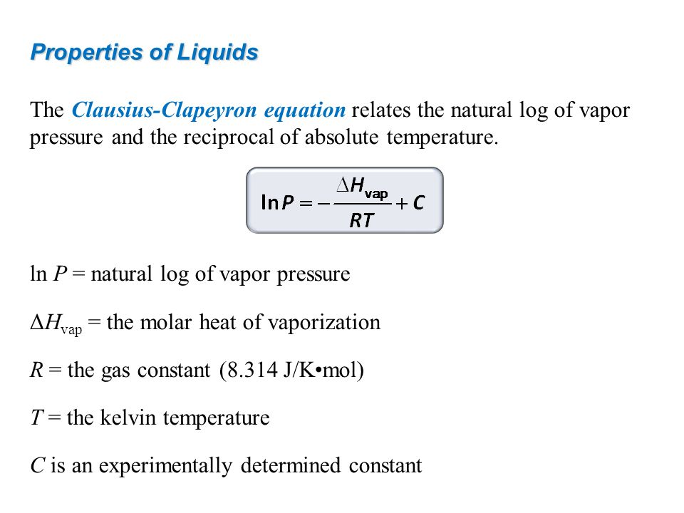 The Clausius-Clapeyron equation relates the natural log of vapor pressure and the reciprocal of absolute temperature. ln P = natural log of vapor pres