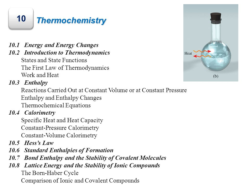 Thermochemistry 10 10.1 Energy and Energy Changes 10.2 Introduction to Thermodynamics States and State Functions The First Law of Thermodynamics Work