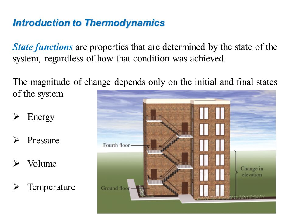 Introduction to Thermodynamics State functions are properties that are determined by the state of the system, regardless of how that condition was ach