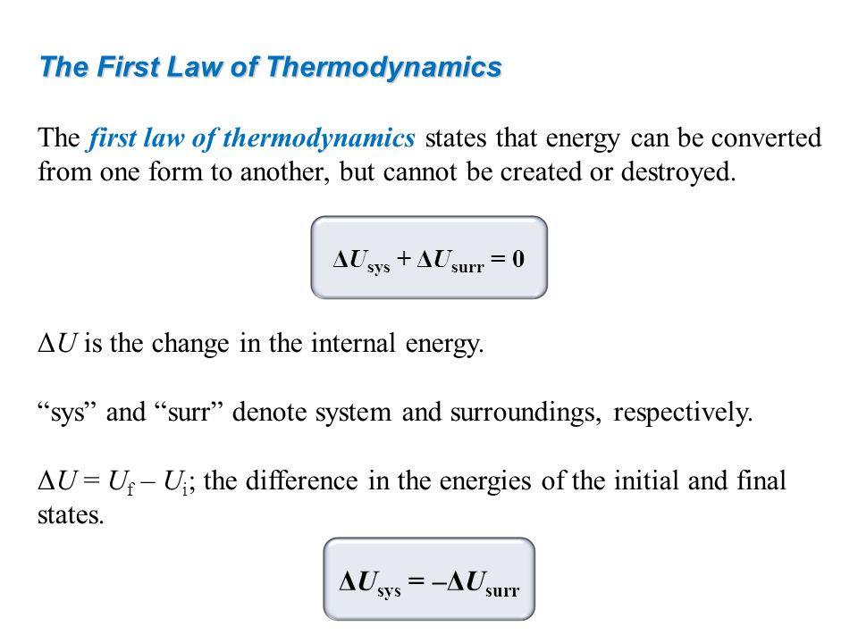 The First Law of Thermodynamics The first law of thermodynamics states that energy can be converted from one form to another, but cannot be created or