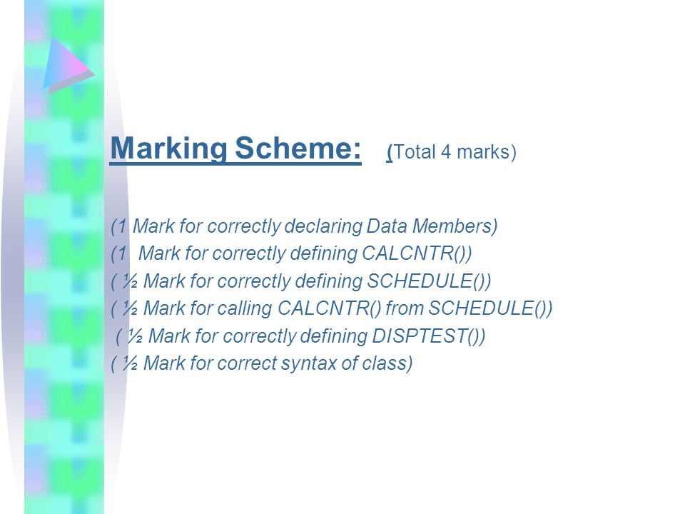 Marking Scheme: (Total 4 marks) (1 Mark for correctly declaring Data Members) (1 Mark for correctly defining CALCNTR()) ( ½ Mark for correctly definin