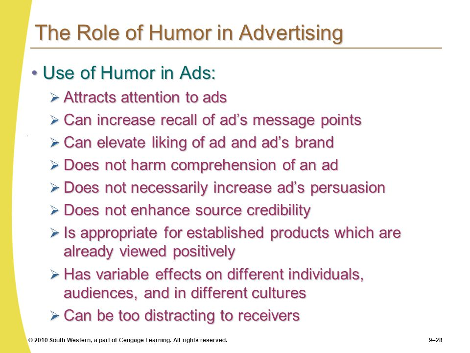 © 2010 South-Western, a part of Cengage Learning. All rights reserved.9–28 The Role of Humor in Advertising Use of Humor in Ads:Use of Humor in Ads: A