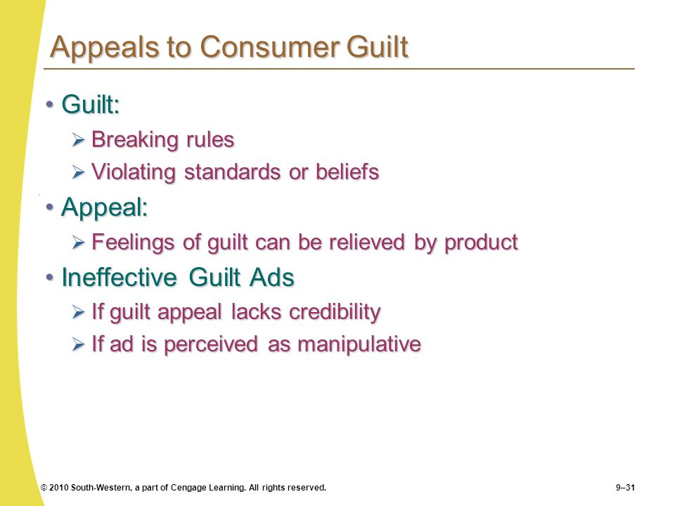 © 2010 South-Western, a part of Cengage Learning. All rights reserved.9–31 Appeals to Consumer Guilt Guilt:Guilt: Breaking rules Breaking rules Violat