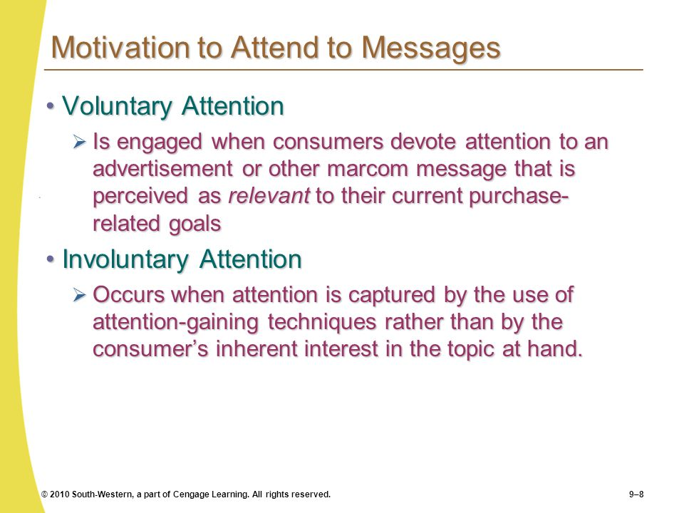 © 2010 South-Western, a part of Cengage Learning. All rights reserved.9–8 Motivation to Attend to Messages Voluntary AttentionVoluntary Attention Is e