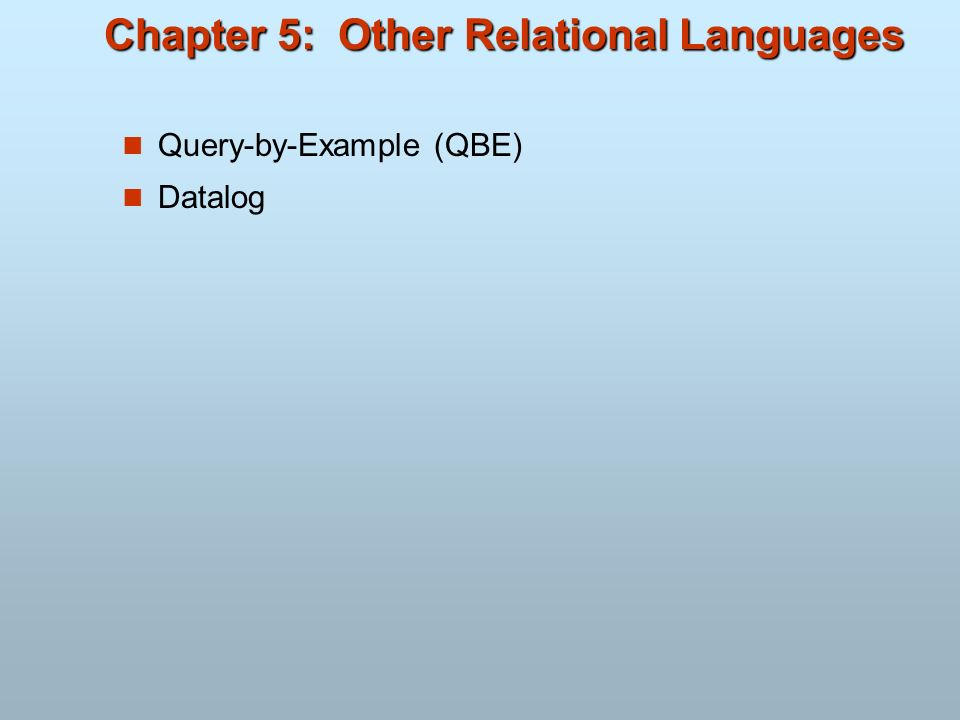 Chapter 5: Other Relational Languages Query-by-Example (QBE) Datalog