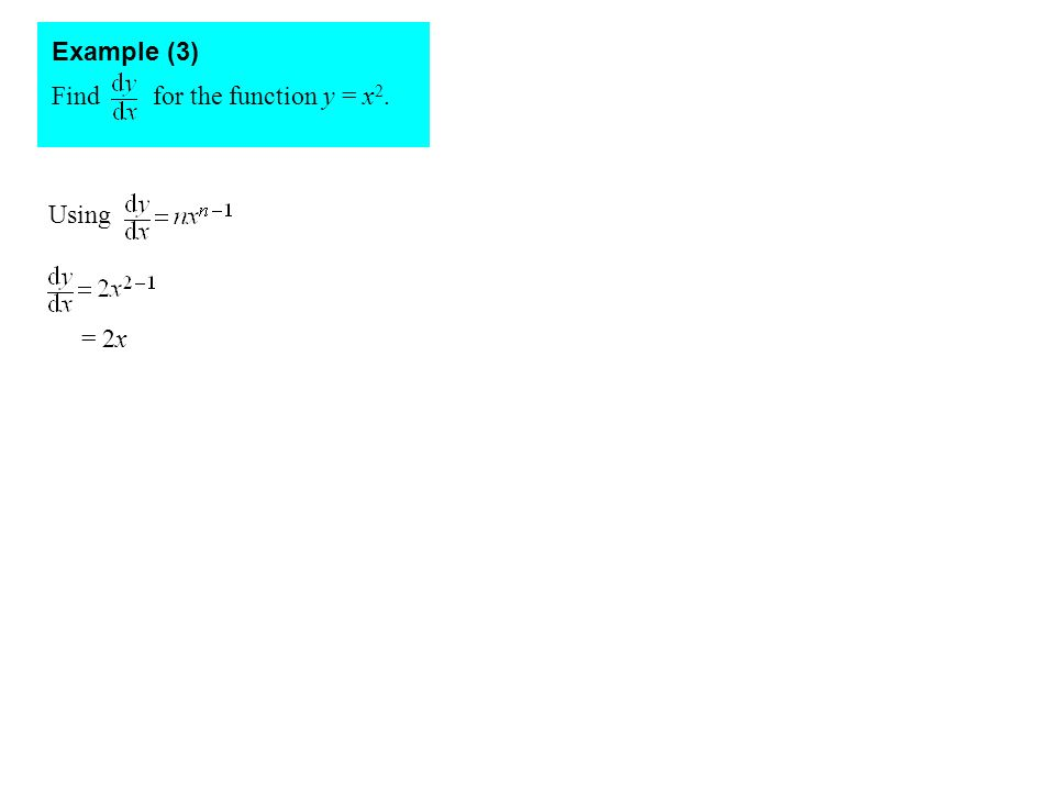 Find for the function y = x 2. Example (3) Using = 2x