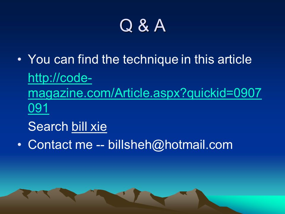 Q & A You can find the technique in this article http://code- magazine.com/Article.aspx quickid=0907 091 Search bill xie Contact me -- billsheh@hotmail.com