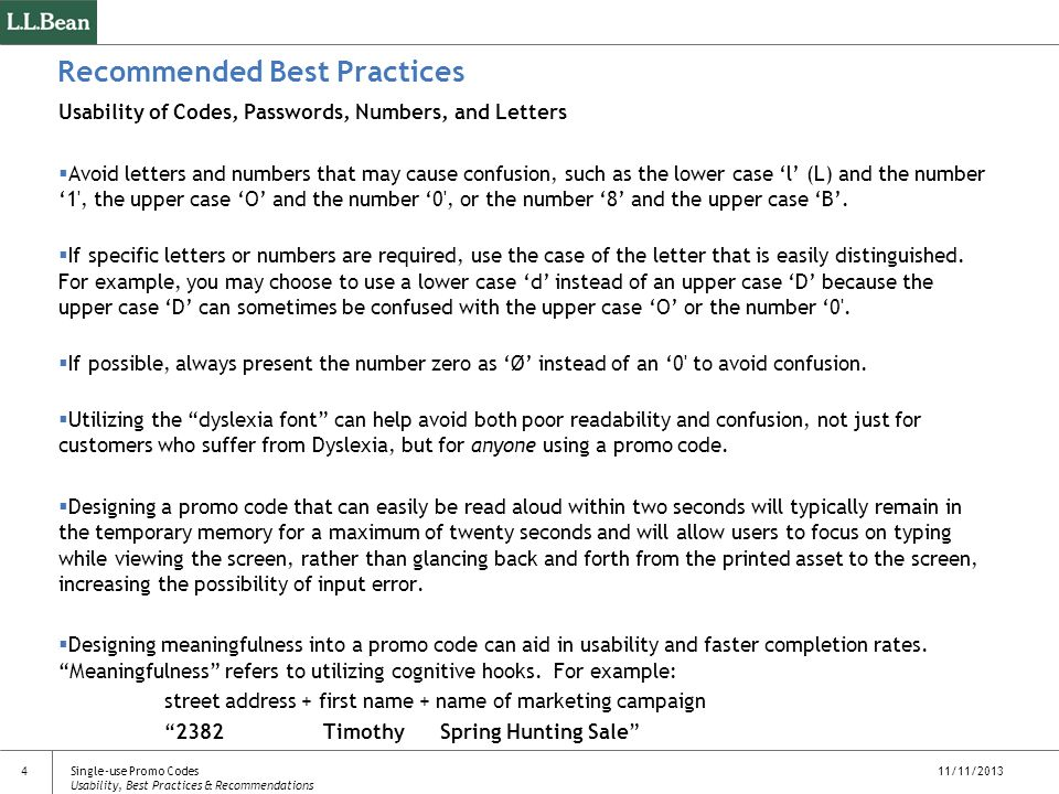 11/11/2013 4 Recommended Best Practices Usability of Codes, Passwords, Numbers, and Letters Avoid letters and numbers that may cause confusion, such as the lower case l (L) and the number 1 , the upper case O and the number 0 , or the number 8 and the upper case B.