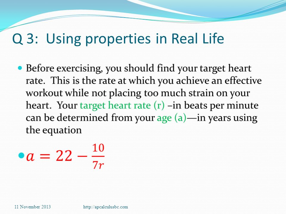 Q 3: Using properties in Real Life 11 November 2013http://apcalculusbc.com