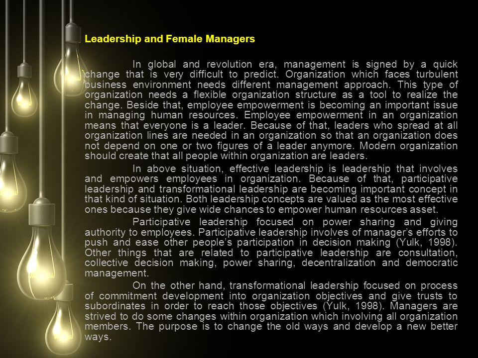 Leadership and Female Managers In global and revolution era, management is signed by a quick change that is very difficult to predict. Organization wh