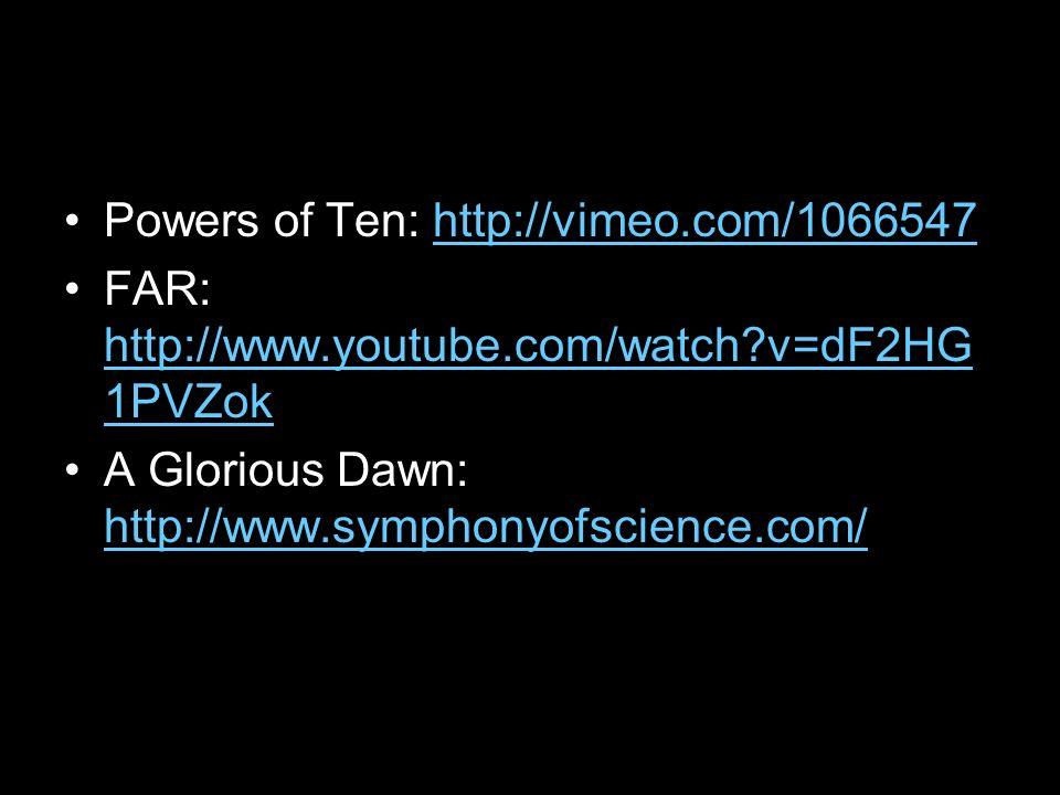 Powers of Ten: http://vimeo.com/1066547http://vimeo.com/1066547 FAR: http://www.youtube.com/watch?v=dF2HG 1PVZok http://www.youtube.com/watch?v=dF2HG