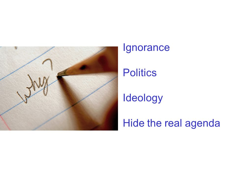 Ignorance Politics Ideology Hide the real agenda