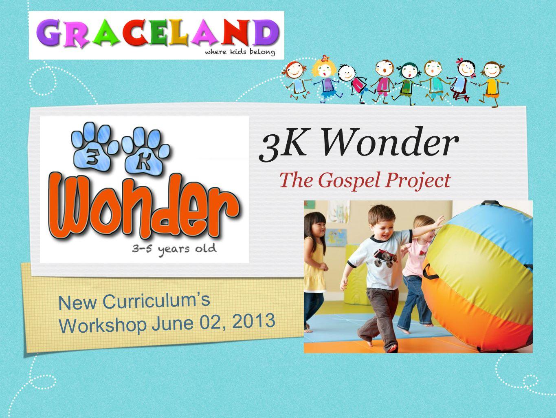 3K Wonder The Gospel Project New Curriculums Workshop June 02, 2013