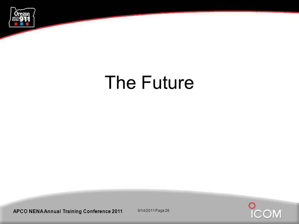 9/14/2011 Page 26 APCO NENA Annual Training Conference 2011 The Future