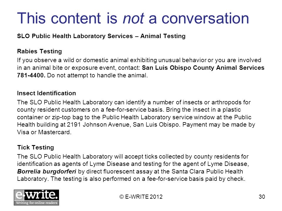 This content is not a conversation SLO Public Health Laboratory Services – Animal Testing Rabies Testing If you observe a wild or domestic animal exhi