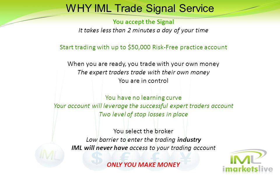 You accept the Signal It takes less than 2 minutes a day of your time Start trading with up to $50,000 Risk-Free practice account When you are ready,