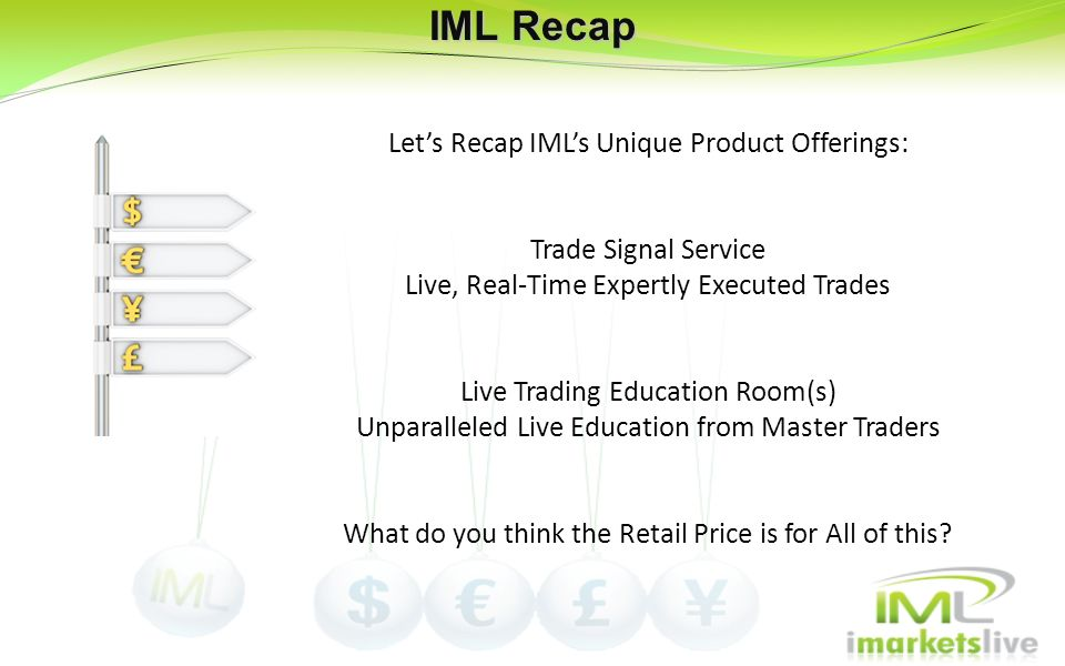 IML Recap Lets Recap IMLs Unique Product Offerings: Trade Signal Service Live, Real-Time Expertly Executed Trades Live Trading Education Room(s) Unpar