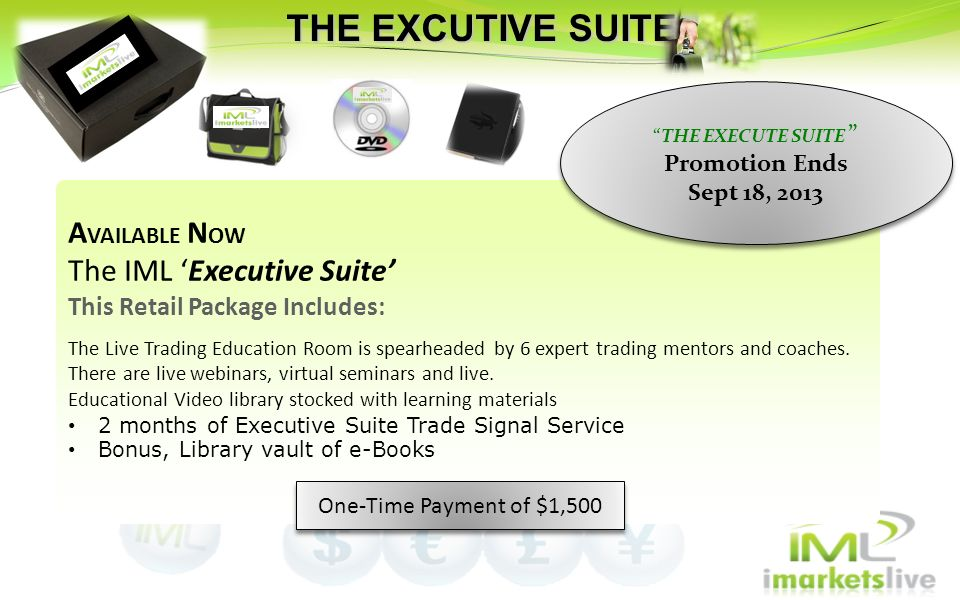 A VAILABLE N OW The IML Executive Suite This Retail Package Includes: The Live Trading Education Room is spearheaded by 6 expert trading mentors and c