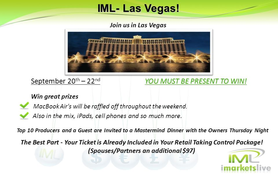 IML- Las Vegas! Join us in Las Vegas Win great prizes Also in the mix, iPads, cell phones and so much more. YOU MUST BE PRESENT TO WIN! September 20 t
