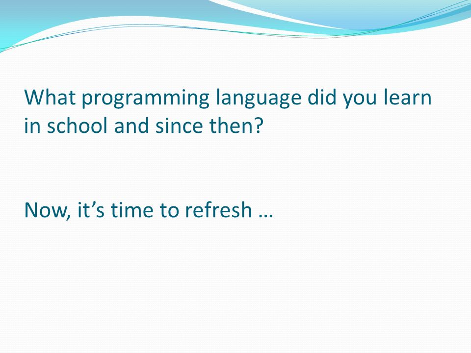 What programming language did you learn in school and since then? Now, its time to refresh …