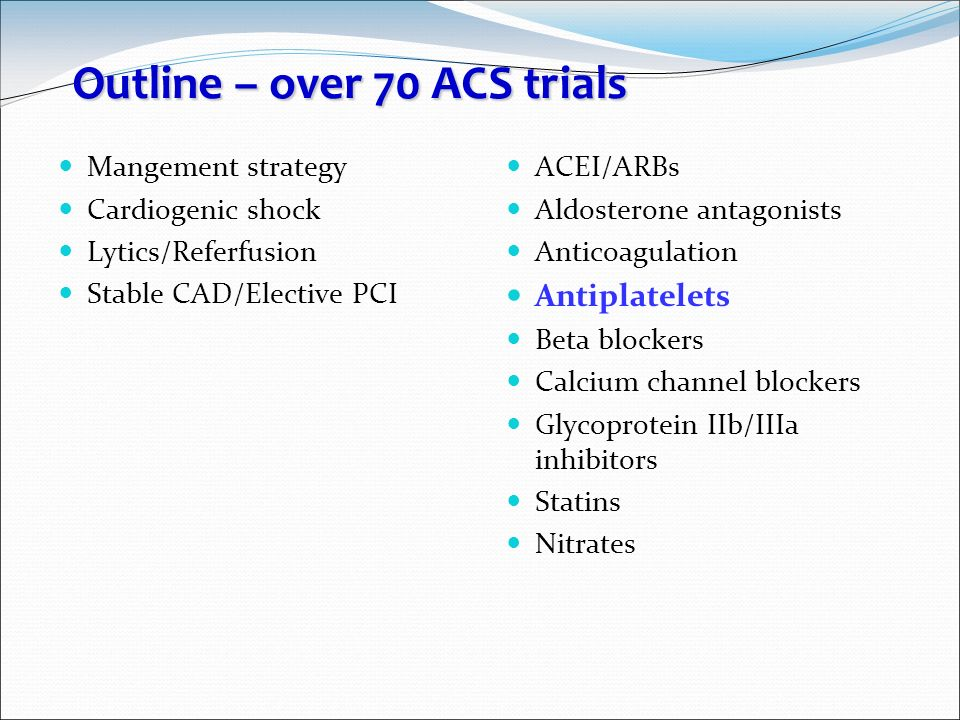 Outline – over 70 ACS trials Mangement strategy Cardiogenic shock Lytics/Referfusion Stable CAD/Elective PCI ACEI/ARBs Aldosterone antagonists Anticoa