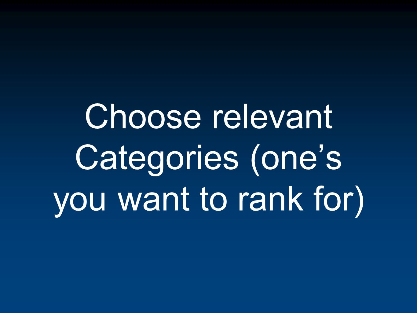 Choose relevant Categories (ones you want to rank for)