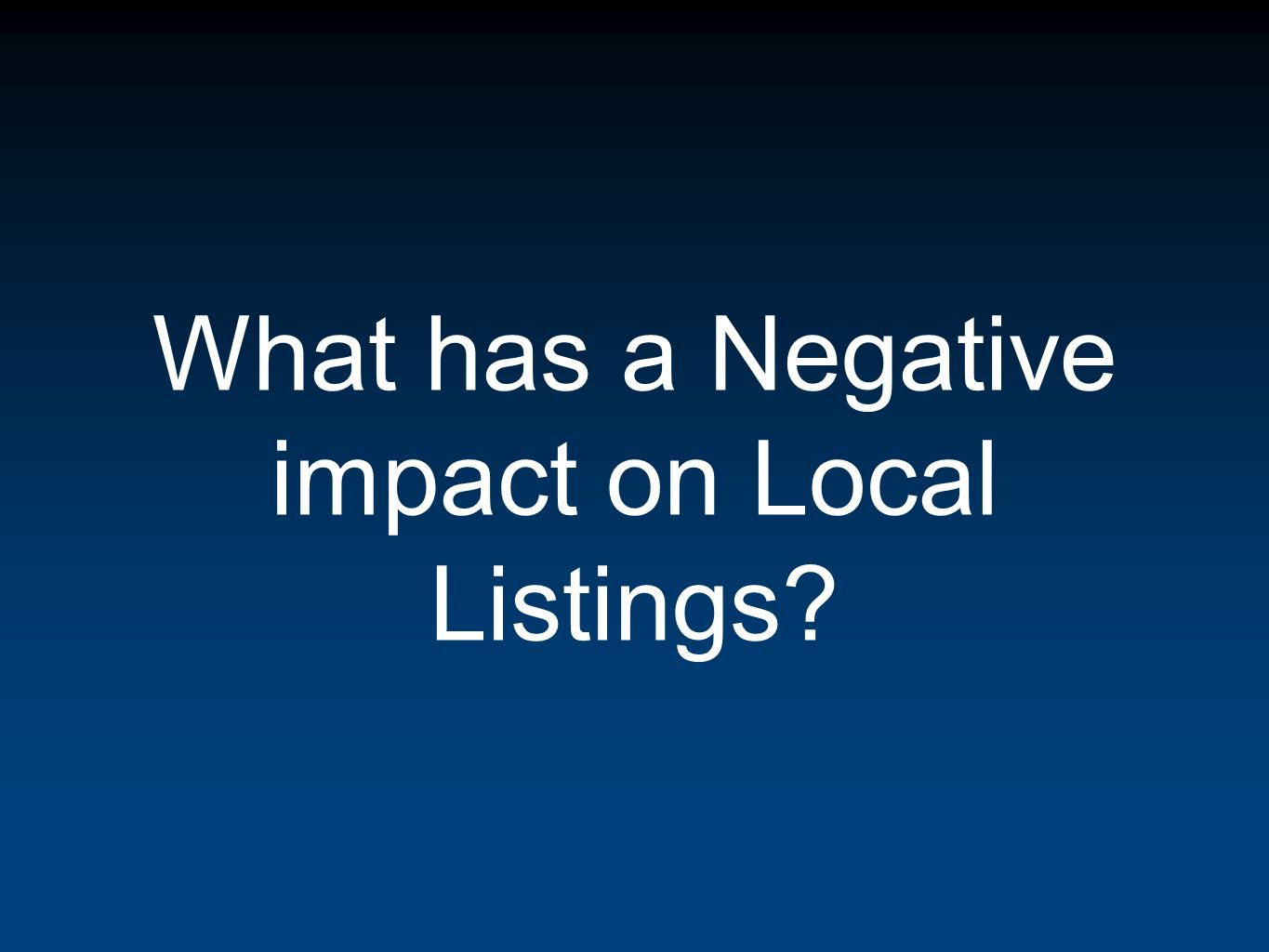 What has a Negative impact on Local Listings?