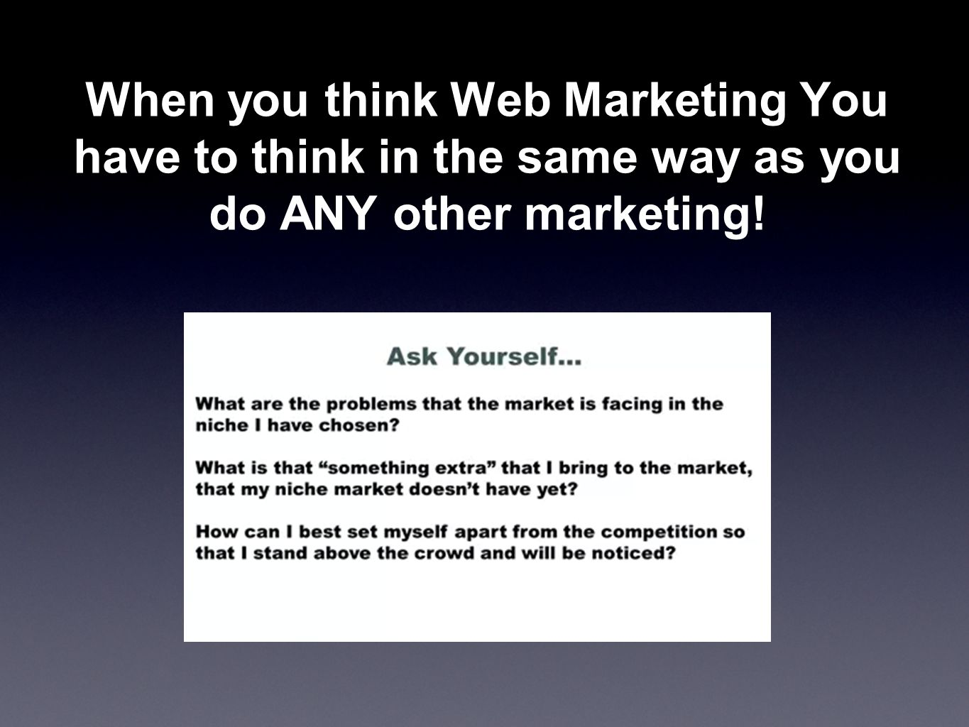 When you think Web Marketing You have to think in the same way as you do ANY other marketing!