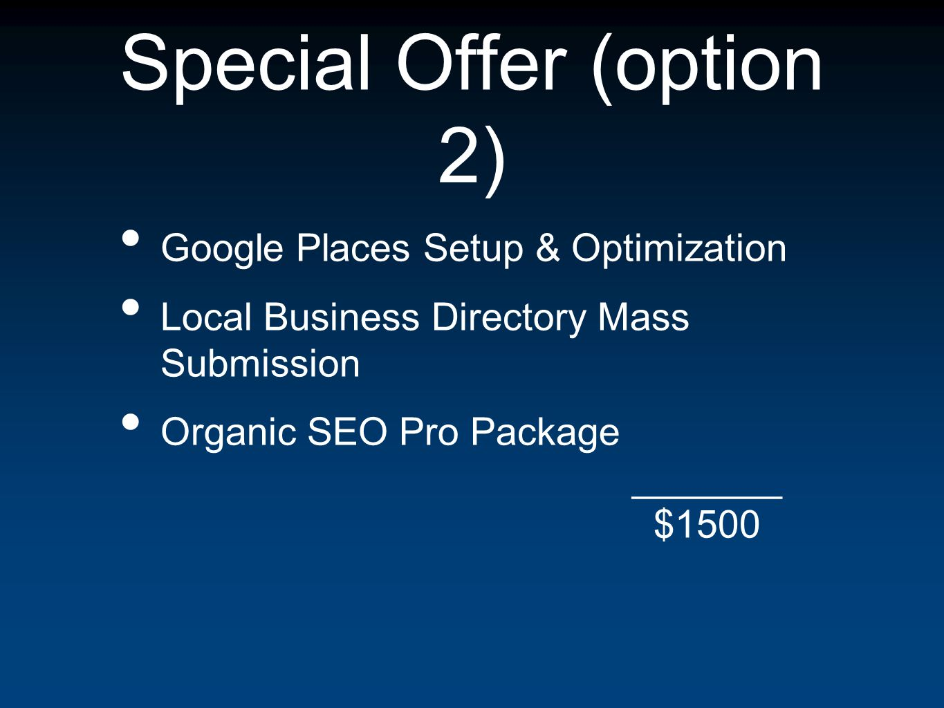 Special Offer (option 2) Google Places Setup & Optimization Local Business Directory Mass Submission Organic SEO Pro Package _______ $1500