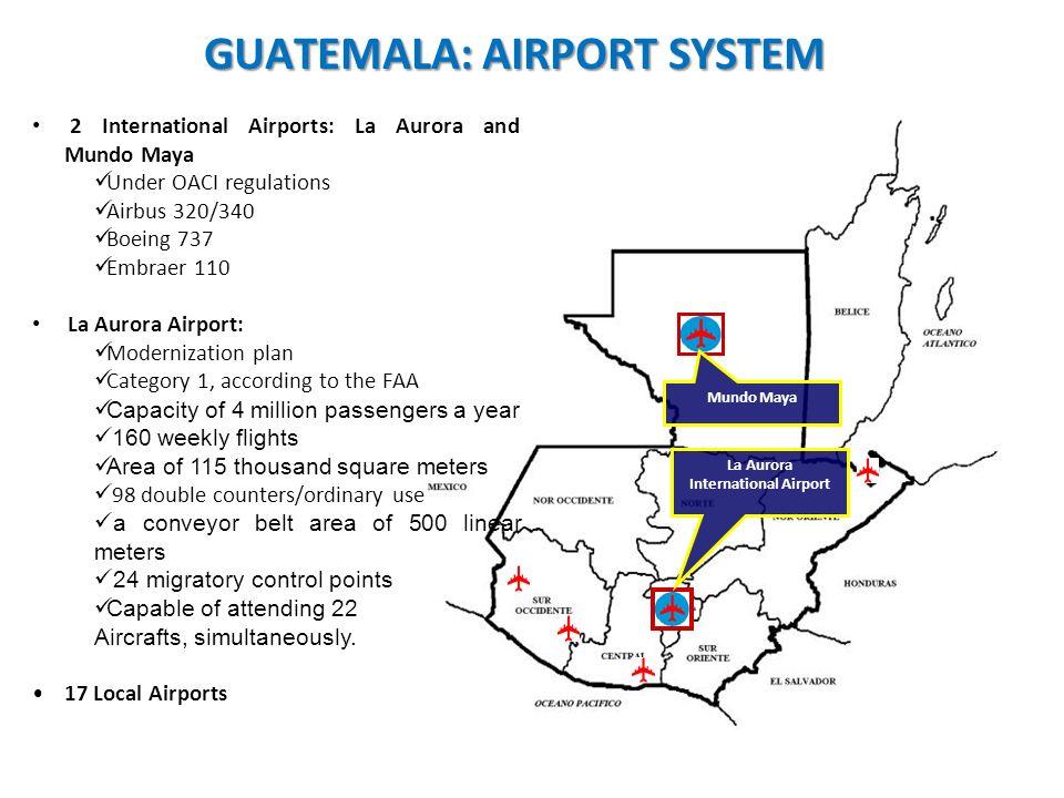 Mundo Maya La Aurora International Airport GUATEMALA: AIRPORT SYSTEM 2 International Airports: La Aurora and Mundo Maya Under OACI regulations Airbus