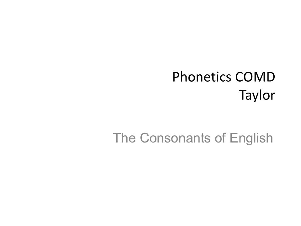 Phonetics COMD Taylor The Consonants of English