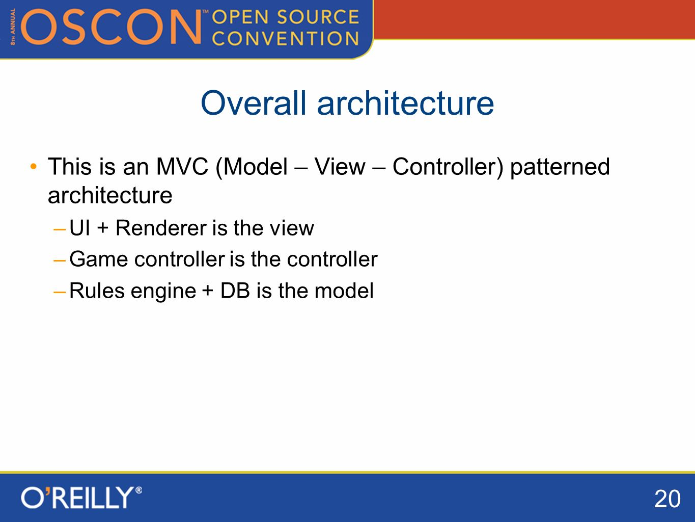 20 Overall architecture This is an MVC (Model – View – Controller) patterned architecture –UI + Renderer is the view –Game controller is the controller –Rules engine + DB is the model