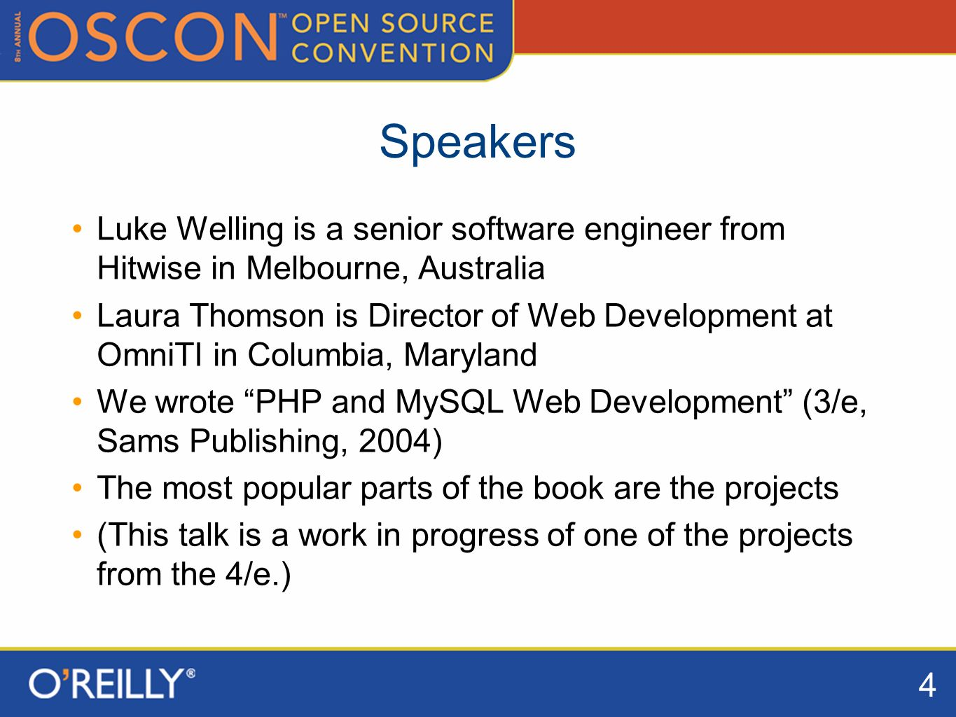 4 Speakers Luke Welling is a senior software engineer from Hitwise in Melbourne, Australia Laura Thomson is Director of Web Development at OmniTI in Columbia, Maryland We wrote PHP and MySQL Web Development (3/e, Sams Publishing, 2004) The most popular parts of the book are the projects (This talk is a work in progress of one of the projects from the 4/e.)