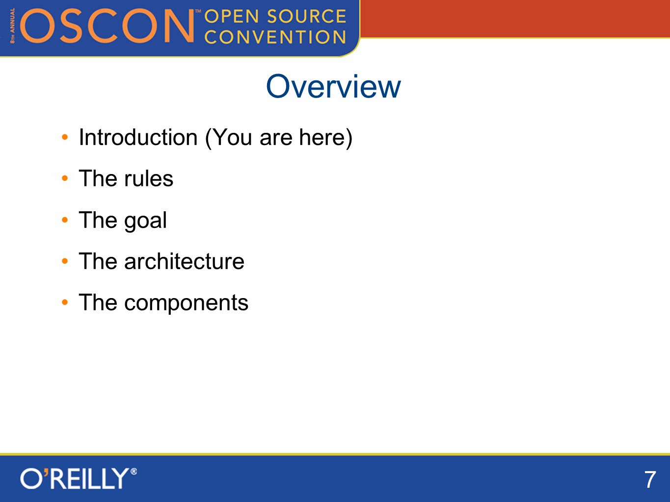 7 Introduction (You are here) The rules The goal The architecture The components Overview