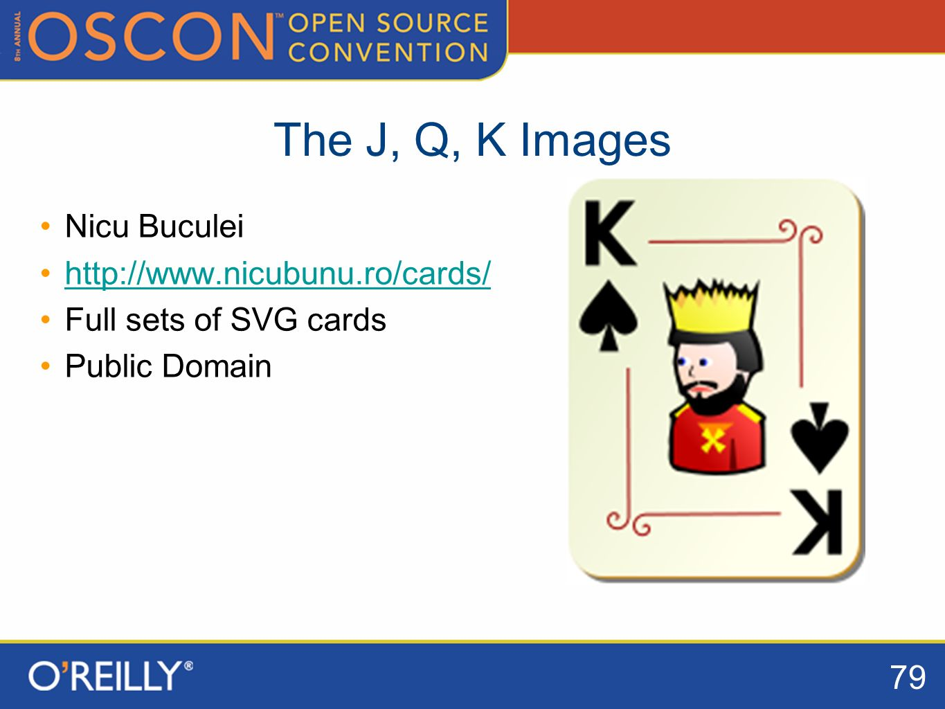 79 The J, Q, K Images Nicu Buculei http://www.nicubunu.ro/cards/ Full sets of SVG cards Public Domain