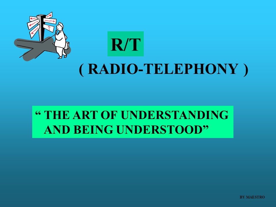 R/T ( RADIO-TELEPHONY ) THE ART OF UNDERSTANDING AND BEING UNDERSTOOD BY MAESTRO