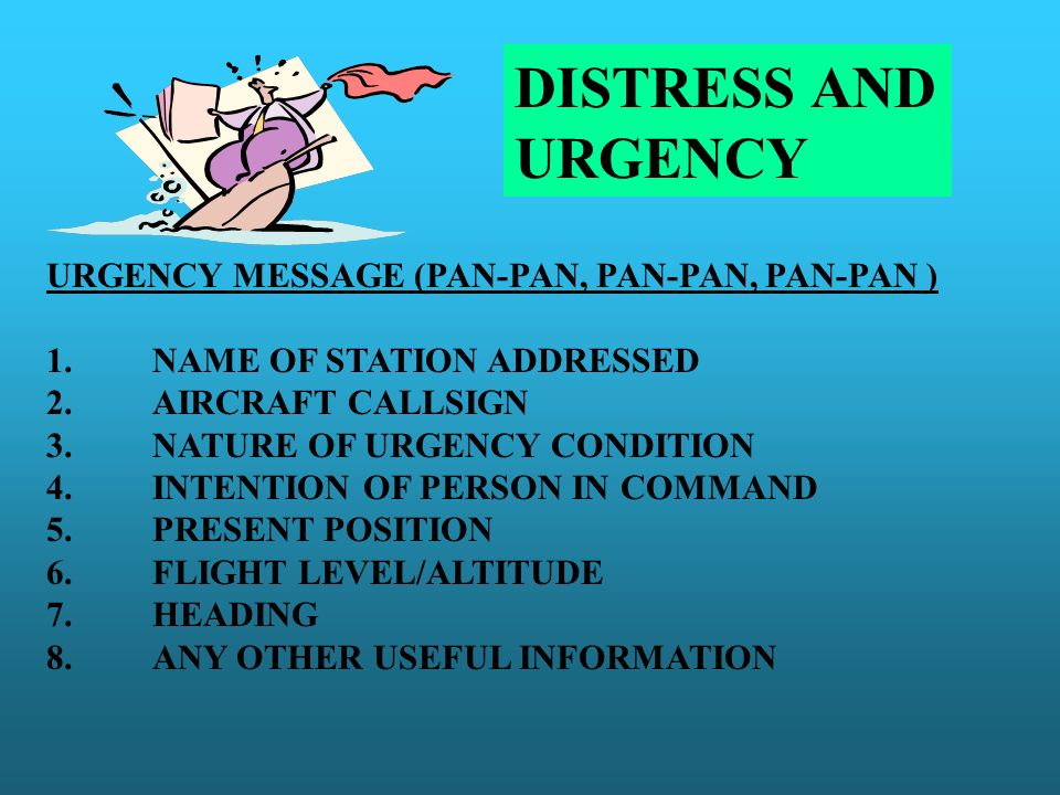 DISTRESS AND URGENCY URGENCY MESSAGE (PAN-PAN, PAN-PAN, PAN-PAN ) 1.NAME OF STATION ADDRESSED 2.AIRCRAFT CALLSIGN 3.NATURE OF URGENCY CONDITION 4.INTE