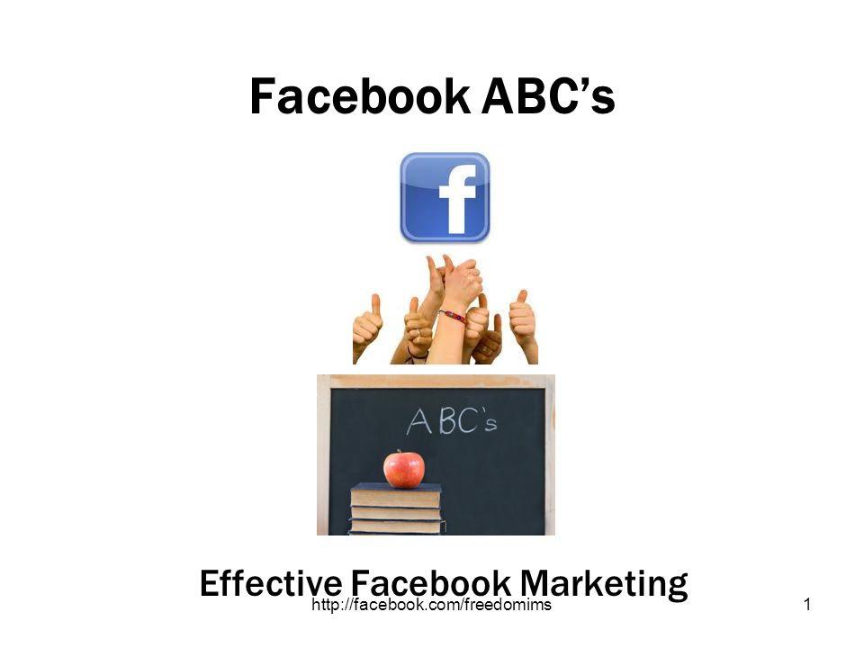http://facebook.com/freedomims1 Facebook ABCs Effective Facebook Marketing