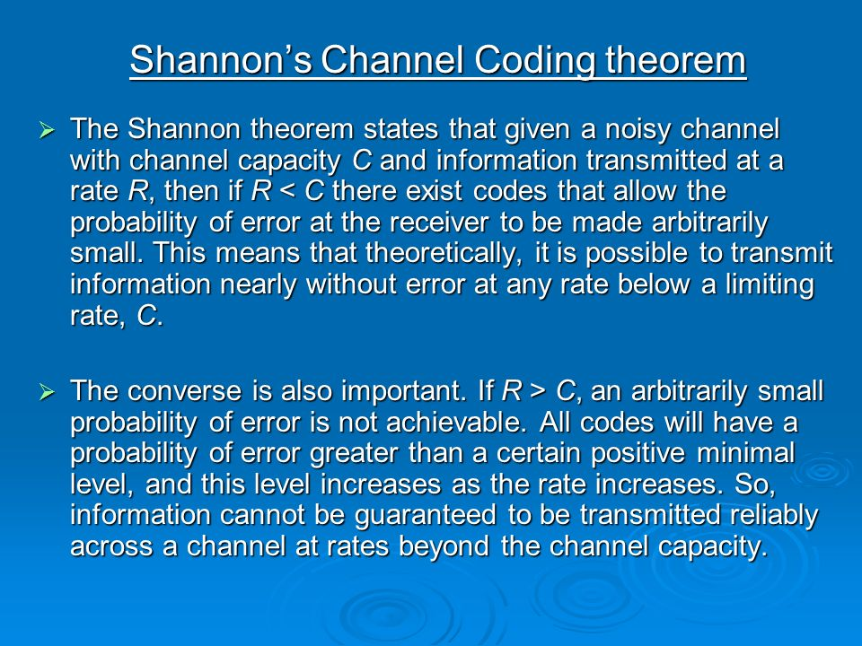 Shannons Channel Coding theorem The Shannon theorem states that given a noisy channel with channel capacity C and information transmitted at a rate R,