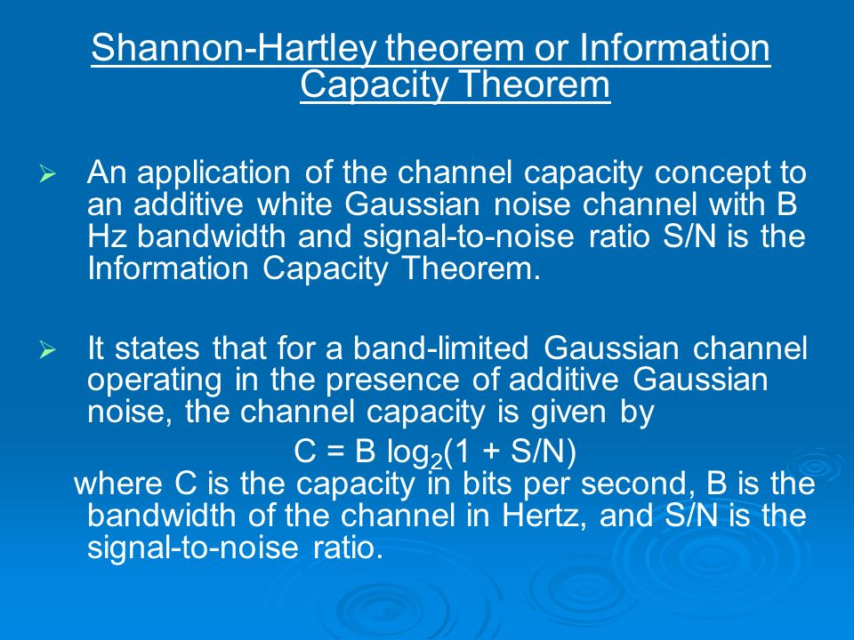 Shannon-Hartley theorem or Information Capacity Theorem An application of the channel capacity concept to an additive white Gaussian noise channel wit